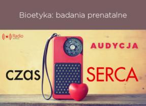 audycja: Bioetyka: badania prenatalne